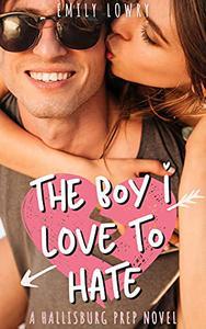 The Boy I Love to Hate : A Sweet YA Romance