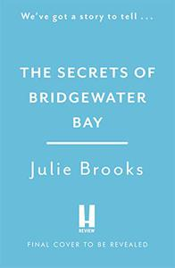 The Secrets of Bridgewater Bay: A darkly gripping dual-time novel of family secrets to be hidden at all costs...