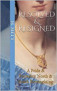 Resolved & Resigned: A Pride & Prejudice North & South Reimagining