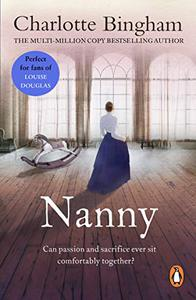 Nanny: a powerful and emotional novel about passion and sacrifice from bestselling author Charlotte Bingham