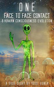 One: Face-to-Face Contact, Experiencing ET Consciousness, and Human Consciousness Evolution