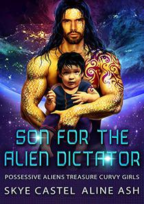 Son for the Alien Dictator: A Sci-Fi Alien Romance