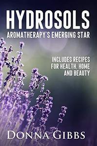 Hydrosols: Aromatherapy's Emerging Star