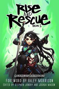 Rise and Rescue: A GameLit Anthology