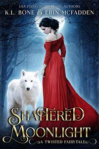 Shattered Moonlight: A Twisted Fairytale