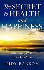 The Secret to Health and Happiness: Gratitude Journal and Devotions