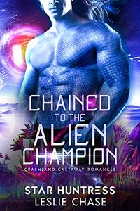 Chained to the Alien Champion: An Alien Warrior Romance