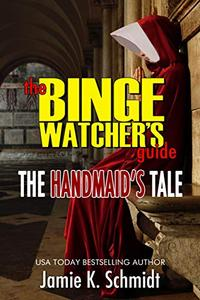 The Binge Watcher's Guide To The Handmaid's Tale: An Unofficial Companion
