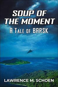 Soup of the Moment: A Tale of BARSK