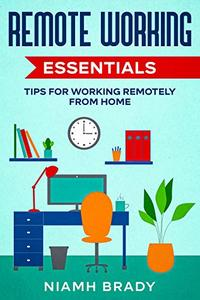 Remote Working Essentials: Tips for Working Remotely from Home