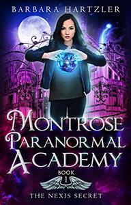 Montrose Paranormal Academy, Book 1: The Nexis Secret: A Young Adult Urban Fantasy Academy Novel
