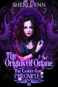 The Origins of Oriane: The Casket Girl Chronicles