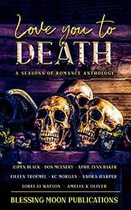 Love you to death: A seasons of romance anthology