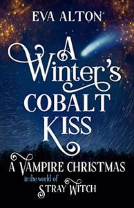 A Winter's Cobalt Kiss: A Vampire Christmas in the World of Stray Witch