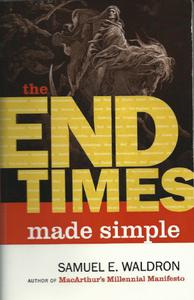 The End Times Made Simple: How Could Everybody Be So Wrong about Biblical Prophecy