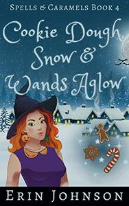 Cookie Dough, Snow & Wands Aglow: A Cozy Witch Mystery