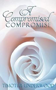 A Compromised Compromise: An Elizabeth and Darcy Story