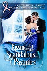 KISSING AND OTHER SCANDALOUS PASTIMES: A Winter Historical Collection from the Romance Café (Romance Café Collection Book 4)