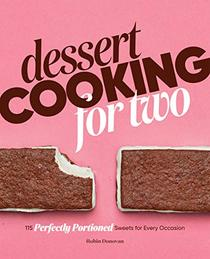 Dessert Cooking for Two: 115 Perfectly Portioned Sweets for Every Occasion