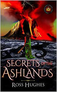 Secrets of the Ashlands: An Epic Fantasy Novel
