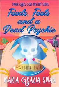 Foods, Fools and a Dead Psychic (Baker Girls Cozy Mystery, #2)