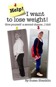 Help! I Want to Lose Weight!: Give yourself a second chance ... I did!