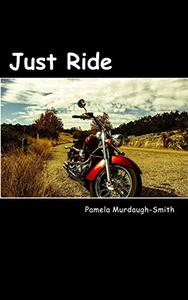 Just Ride: Five Short stories for bikers