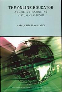 The Online Educator: A Guide to Creating the Virtual Classroom (Routledgefalmer