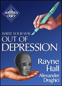Write Your Way Out Of Depression: Practical Self-Therapy For Creative Writers