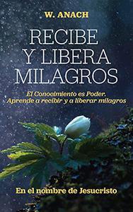"""RECIBE Y LIBERA MILAGROS: Aprende a Recibir y a Liberar sobre otros """"grandes"""" Milagros, en el nombre de Jesucristo."""
