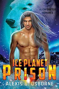 Ice Planet Prison: A SciFi Alien Shifter Romance