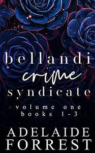 Bellandi Crime Syndicate Volume One: A Dark Mafia Box Set