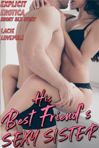 His Best Friend's Sexy Sister (Explicit Erotica Short Sex Book)