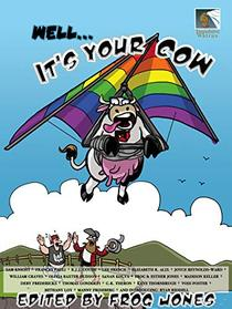 Well... It's Your Cow: An Anecdotal Anthology