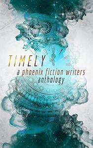 Timely: A Phoenix Fiction Writers Anthology