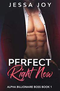 Perfect Right Now: Billionaire Boss Romance Book 1