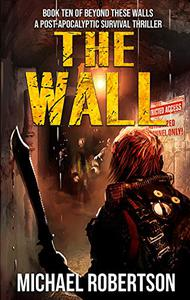The Wall: Book ten of Beyond These Walls - A Post-Apocalyptic Survival Thriller