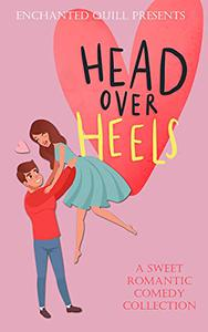 Head over Heels: A Sweet Romantic Comedy Collection