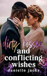 Dirty Kisses and Conflicting Wishes