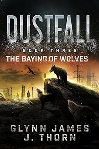 Dustfall, Book Three - The Baying of Wolves