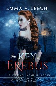 The Key to Erebus: Les Corbeaux: The French Vampire Legend. Book 1