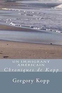 Un Immigrant Américain: Chroniques de Kopp