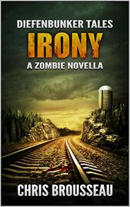 Diefenbunker Tales: Irony: A Zombie Novella