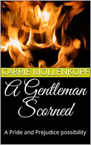 A Gentleman Scorned: A Pride and Prejudice possibility