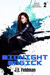 Midnight Magick: The Witch Hunter Chronicles #2