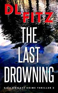 The Last Drowning: Gallowgate Crime Thriller 2