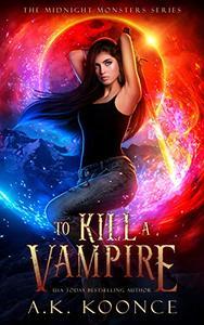 To Kill a Vampire: A Paranormal Dystopian Vampire Series