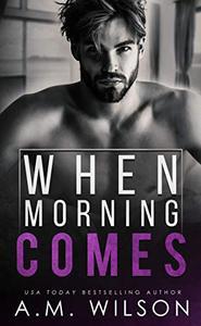 When Morning Comes: A Surprise Pregnancy Standalone Romance