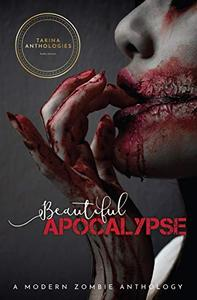 Beautiful Apocalypse: A Modern Zombie Anthology