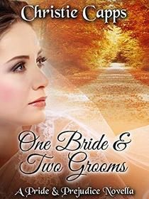 One Bride & Two Grooms: A Pride & Prejudice Novella
